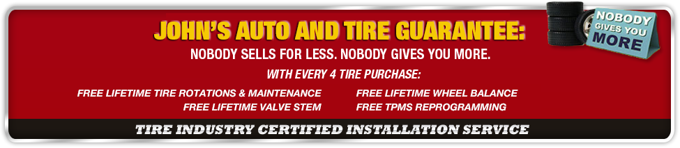 John's Auto and Tire guarantees nobody sells less, nobody gives you more. With every 4 tire purchase, get lifetime tire rotations and maintenance, free lifetime valve stem care, free lifetime wheel balancing, and free TPMS reprogramming.